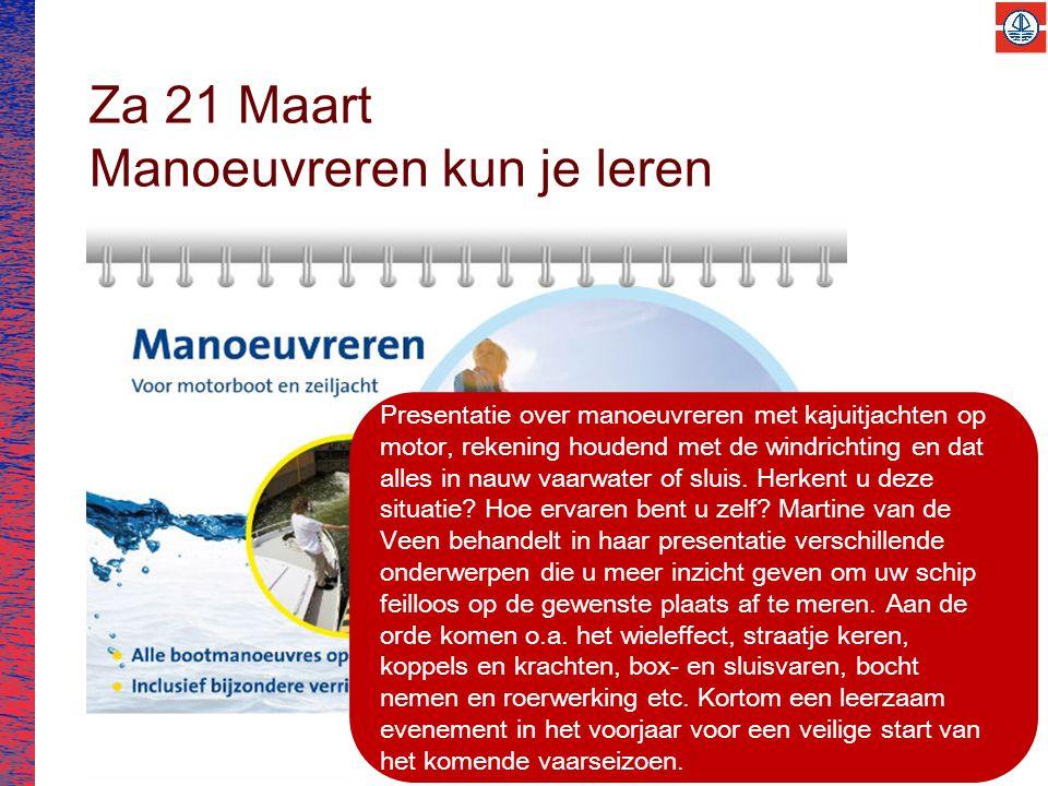 Za 21 Maart Manoeuvreren kun je leren Presentatie over manoeuvreren met kajuitjachten op motor, rekening houdend met de windrichting en dat alles in nauw vaarwater of sluis.