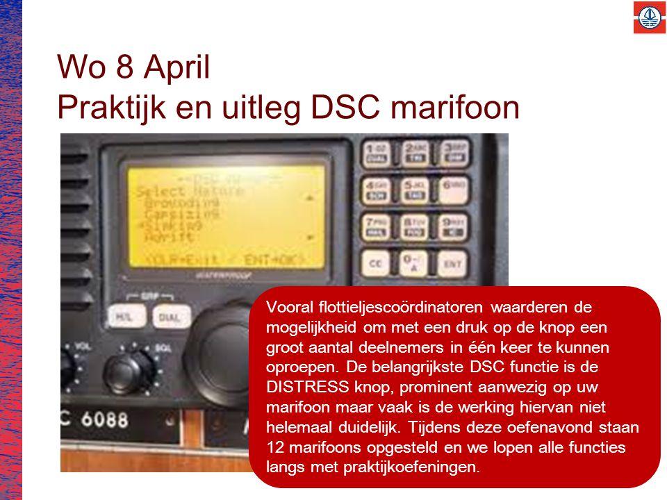 Wo 8 April Praktijk en uitleg DSC marifoon Vooral flottieljescoördinatoren waarderen de mogelijkheid om met een druk op de knop een groot aantal deelnemers in één keer te kunnen oproepen.