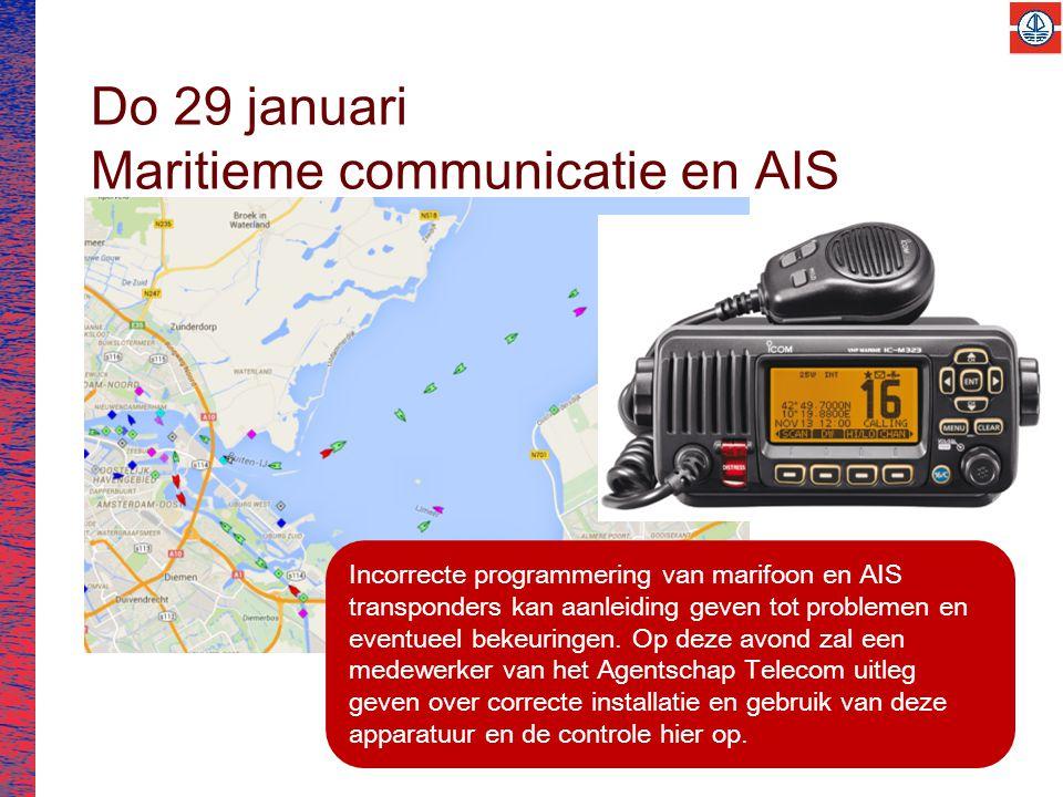 Do 29 januari Maritieme communicatie en AIS Incorrecte programmering van marifoon en AIS transponders kan aanleiding geven tot problemen en eventueel bekeuringen.