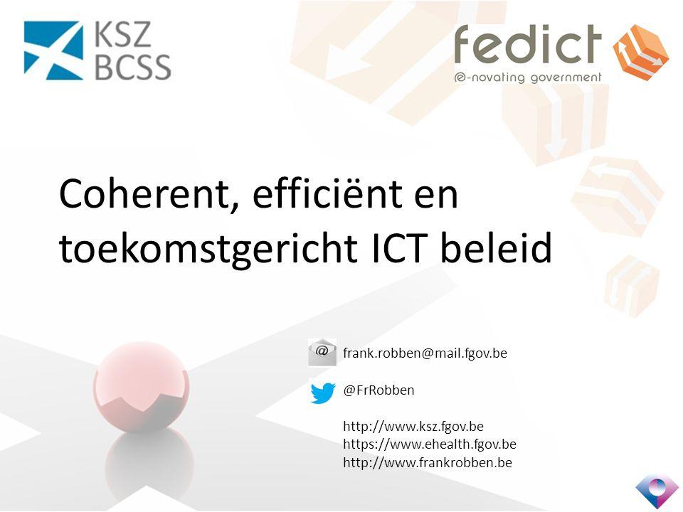 Coherent, efficiënt en toekomstgericht ICT beleid frank.robben@mail.fgov.be @FrRobben http://www.ksz.fgov.be https://www.ehealth.fgov.be http://www.frankrobben.be