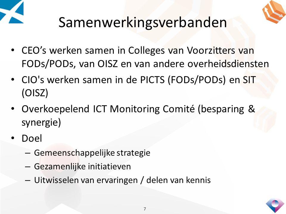 Samenwerkingsverbanden CEO's werken samen in Colleges van Voorzitters van FODs/PODs, van OISZ en van andere overheidsdiensten CIO s werken samen in de PICTS (FODs/PODs) en SIT (OISZ) Overkoepelend ICT Monitoring Comité (besparing & synergie) Doel – Gemeenschappelijke strategie – Gezamenlijke initiatieven – Uitwisselen van ervaringen / delen van kennis 7