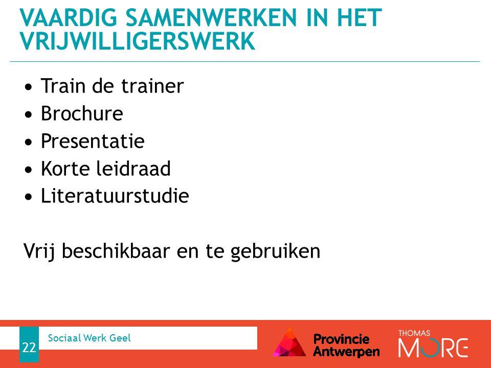 Train de trainer Brochure Presentatie Korte leidraad Literatuurstudie Vrij beschikbaar en te gebruiken VAARDIG SAMENWERKEN IN HET VRIJWILLIGERSWERK 22