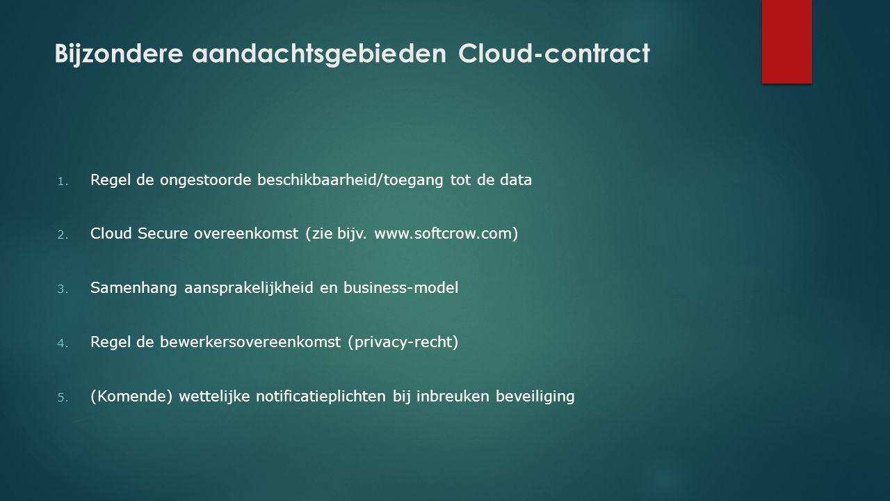 Bijzondere aandachtsgebieden Cloud-contract 1. Regel de ongestoorde beschikbaarheid/toegang tot de data 2. Cloud Secure overeenkomst (zie bijv. www.so