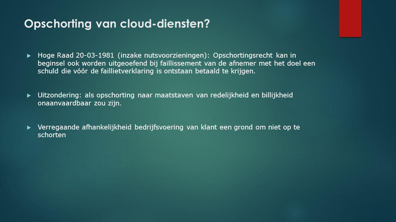 Opschorting van cloud-diensten?  Hoge Raad 20-03-1981 (inzake nutsvoorzieningen): Opschortingsrecht kan in beginsel ook worden uitgeoefend bij failli