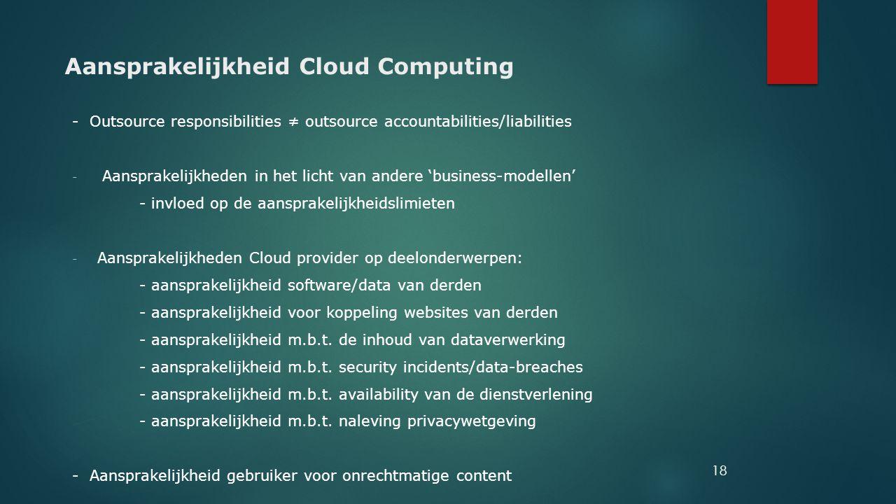 Aansprakelijkheid Cloud Computing - Outsource responsibilities ≠ outsource accountabilities/liabilities - Aansprakelijkheden in het licht van andere '