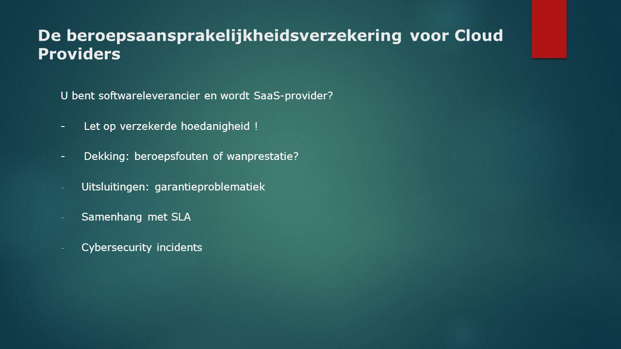De beroepsaansprakelijkheidsverzekering voor Cloud Providers U bent softwareleverancier en wordt SaaS-provider? - Let op verzekerde hoedanigheid ! - D