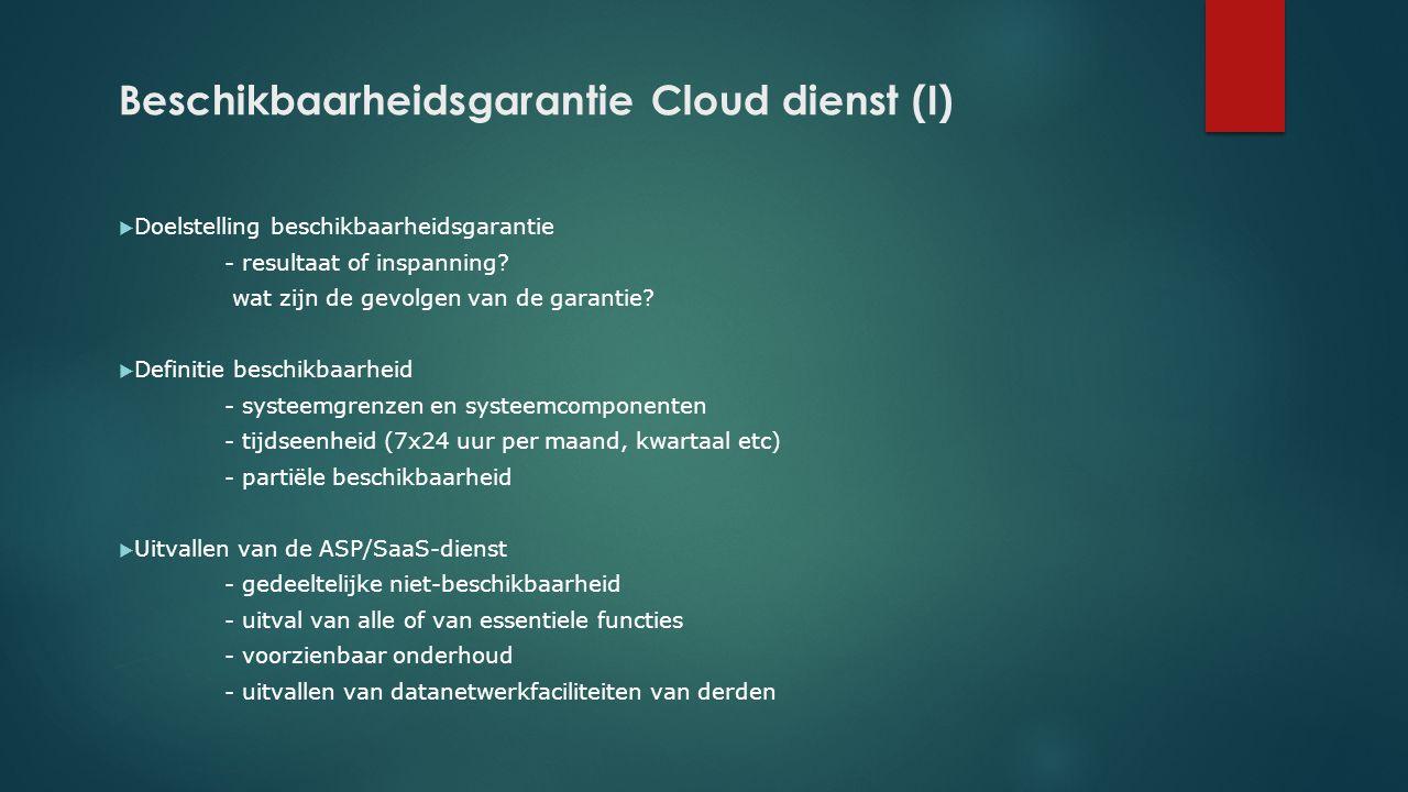 Beschikbaarheidsgarantie Cloud dienst (I)  Doelstelling beschikbaarheidsgarantie - resultaat of inspanning? wat zijn de gevolgen van de garantie?  D