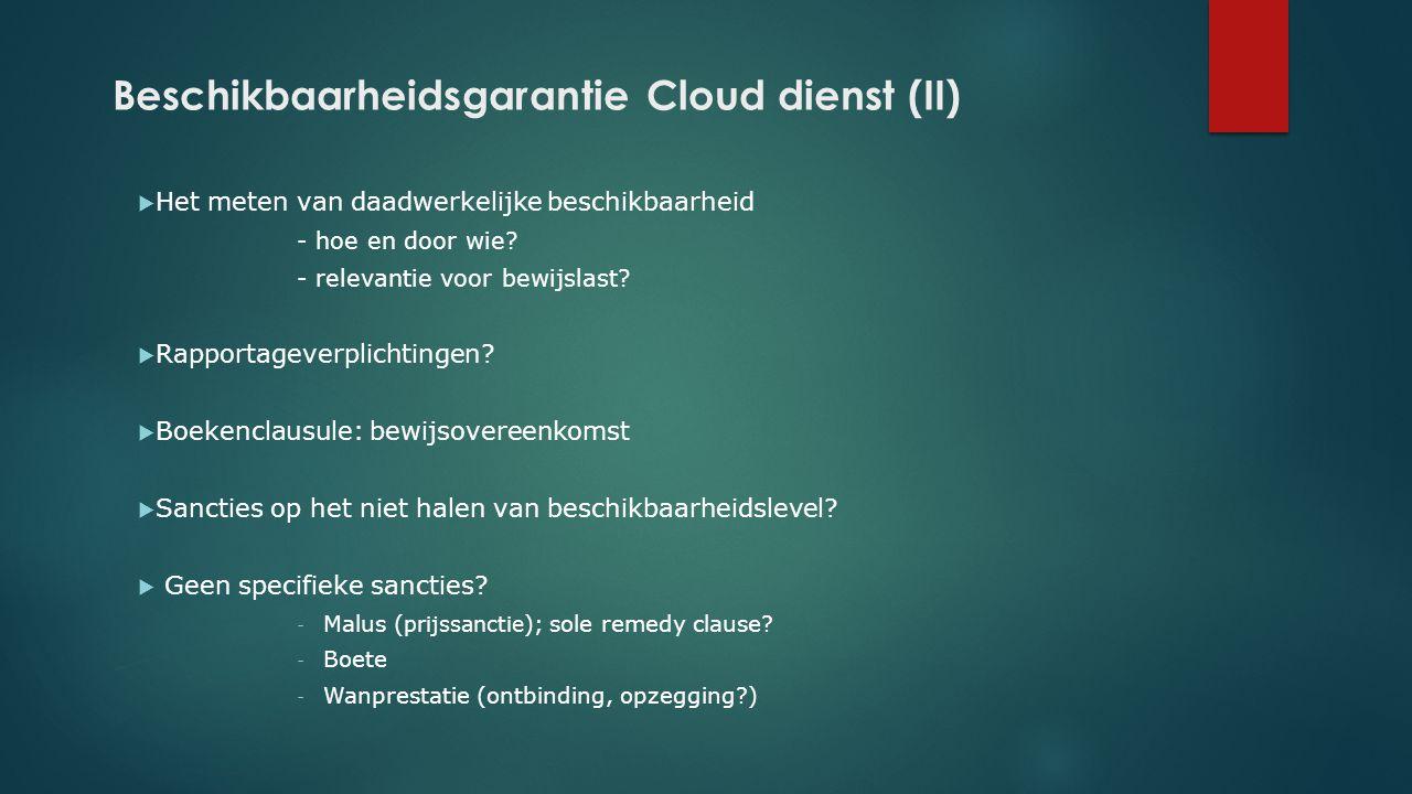 Beschikbaarheidsgarantie Cloud dienst (II)  Het meten van daadwerkelijke beschikbaarheid - hoe en door wie? - relevantie voor bewijslast?  Rapportag