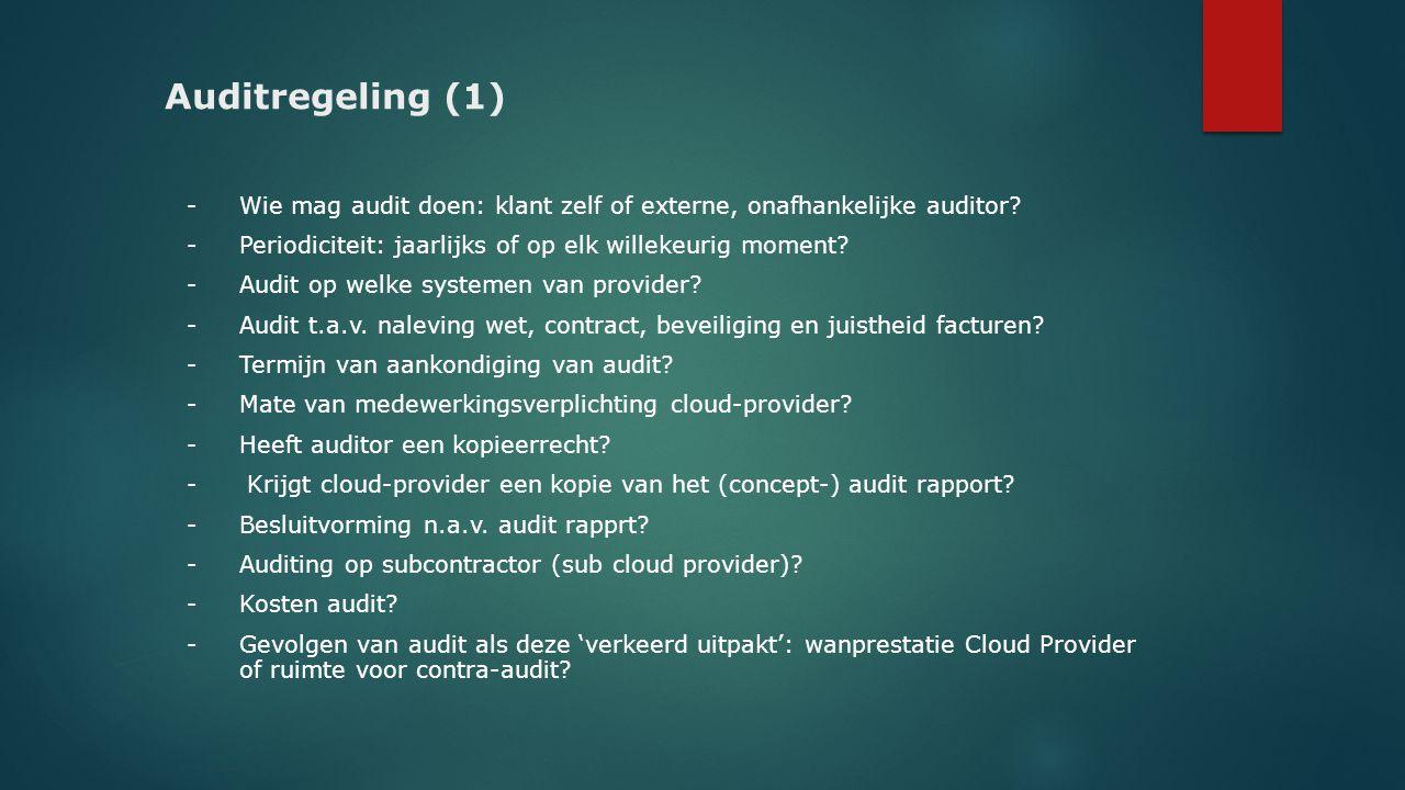 Auditregeling (1) - Wie mag audit doen: klant zelf of externe, onafhankelijke auditor? - Periodiciteit: jaarlijks of op elk willekeurig moment? - Audi