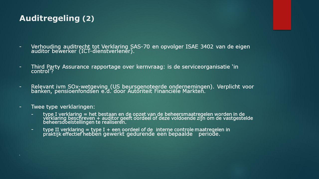 Auditregeling (2) -Verhouding auditrecht tot Verklaring SAS-70 en opvolger ISAE 3402 van de eigen auditor bewerker (ICT-dienstverlener). -Third Party