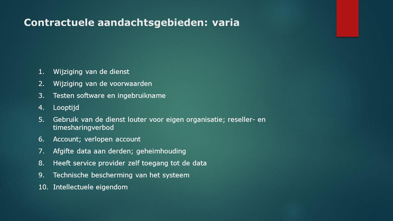 Contractuele aandachtsgebieden: varia 1.Wijziging van de dienst 2.Wijziging van de voorwaarden 3.Testen software en ingebruikname 4.Looptijd 5.Gebruik