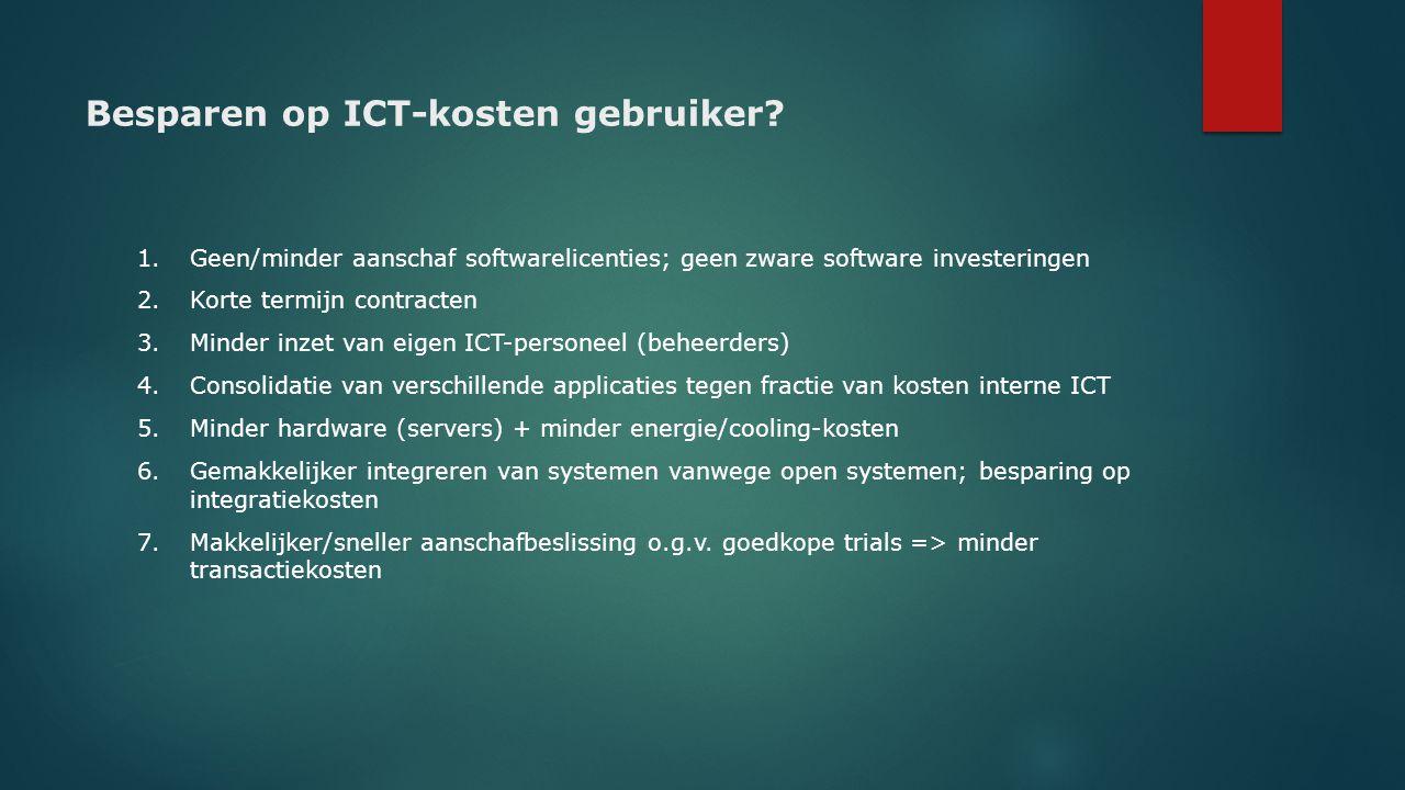 Besparen op ICT-kosten gebruiker? 1.Geen/minder aanschaf softwarelicenties; geen zware software investeringen 2.Korte termijn contracten 3. Minder inz