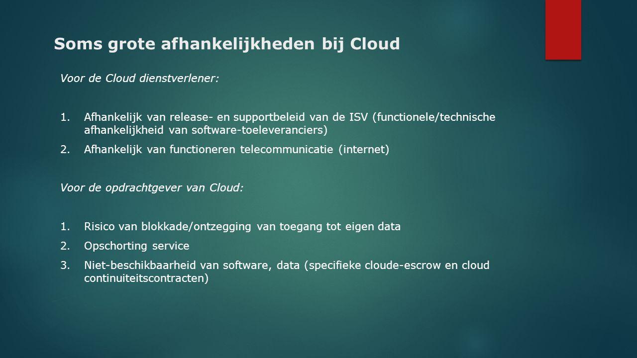 Soms grote afhankelijkheden bij Cloud Voor de Cloud dienstverlener: 1.Afhankelijk van release- en supportbeleid van de ISV (functionele/technische afh