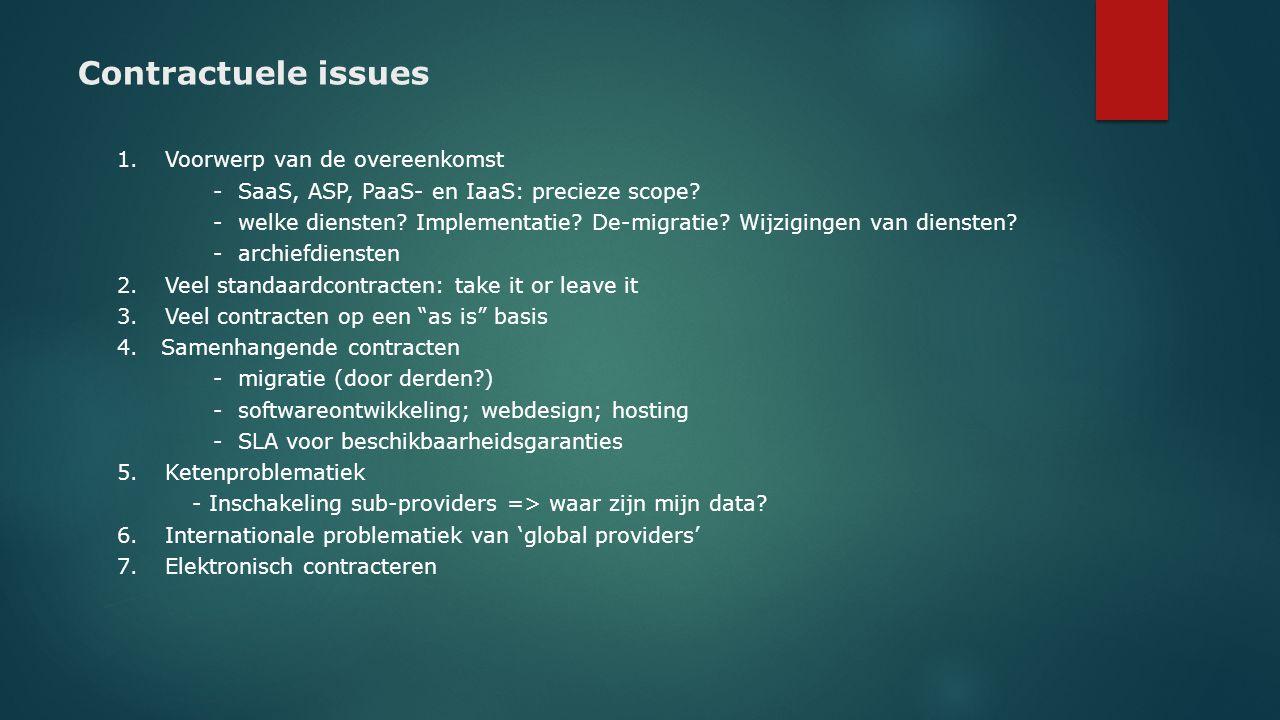 Contractuele issues 1.Voorwerp van de overeenkomst - SaaS, ASP, PaaS- en IaaS: precieze scope? - welke diensten? Implementatie? De-migratie? Wijziging