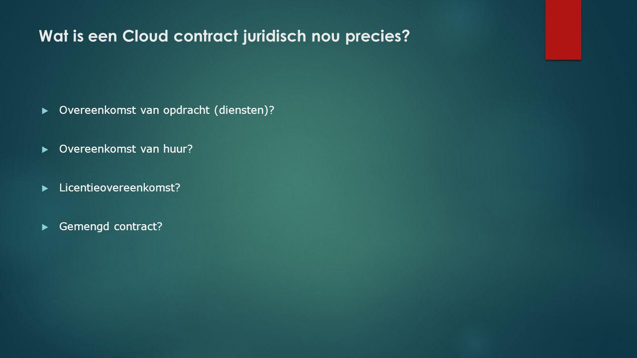 Wat is een Cloud contract juridisch nou precies?  Overeenkomst van opdracht (diensten)?  Overeenkomst van huur?  Licentieovereenkomst?  Gemengd co