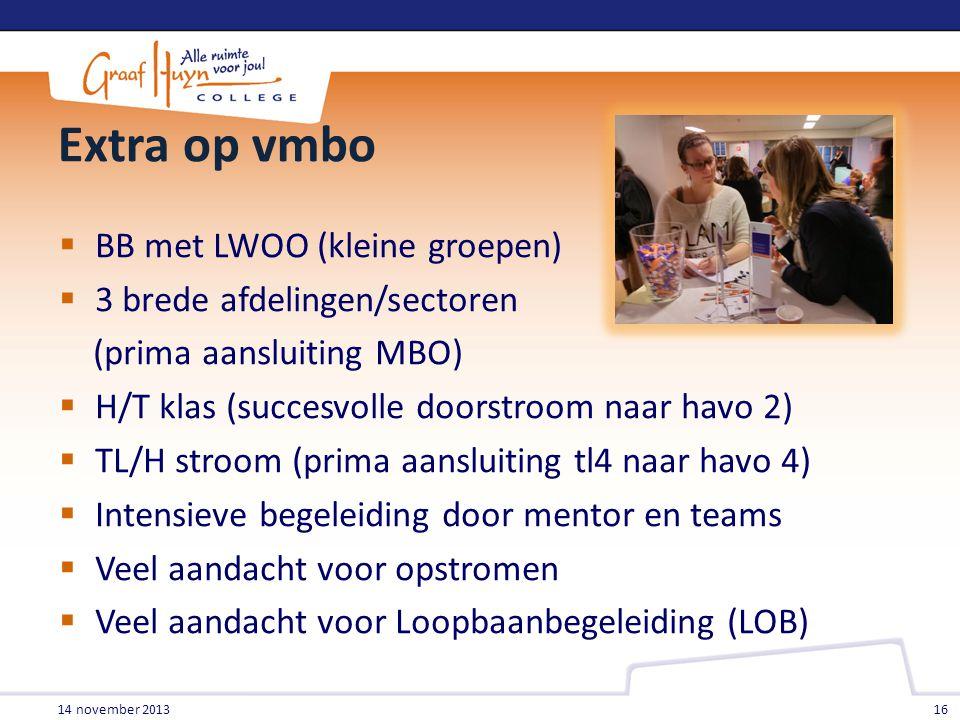 Extra op vmbo  BB met LWOO (kleine groepen)  3 brede afdelingen/sectoren (prima aansluiting MBO)  H/T klas (succesvolle doorstroom naar havo 2)  T