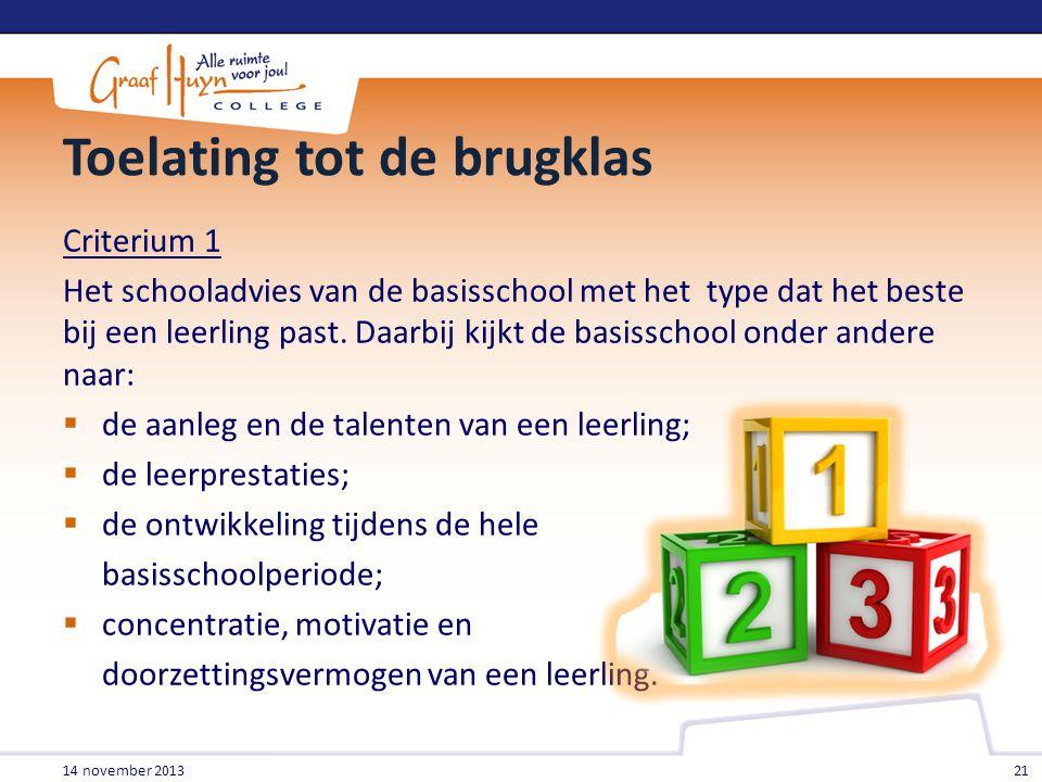 Toelating tot de brugklas Criterium 1 Het schooladvies van de basisschool met het type dat het beste bij een leerling past. Daarbij kijkt de basisscho