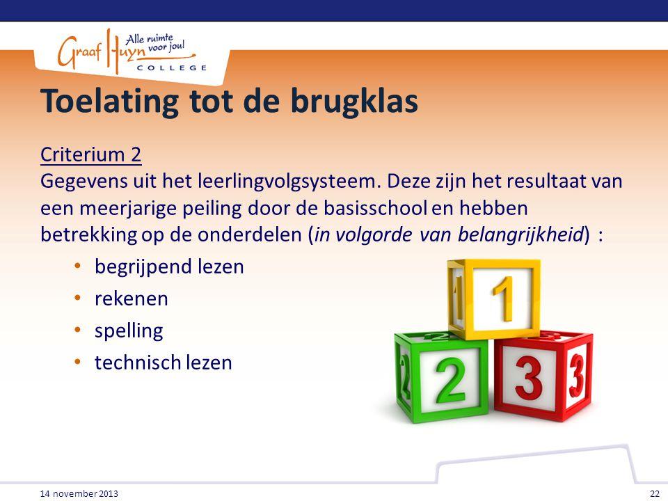 Toelating tot de brugklas Criterium 2 Gegevens uit het leerlingvolgsysteem. Deze zijn het resultaat van een meerjarige peiling door de basisschool en