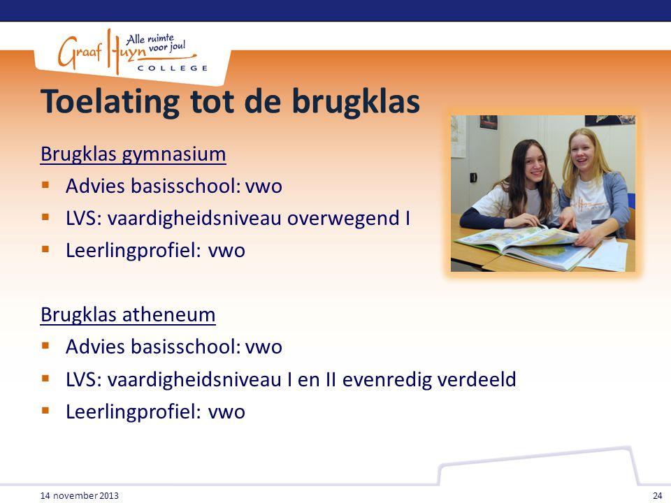 Toelating tot de brugklas Brugklas gymnasium  Advies basisschool: vwo  LVS: vaardigheidsniveau overwegend I  Leerlingprofiel: vwo Brugklas atheneum