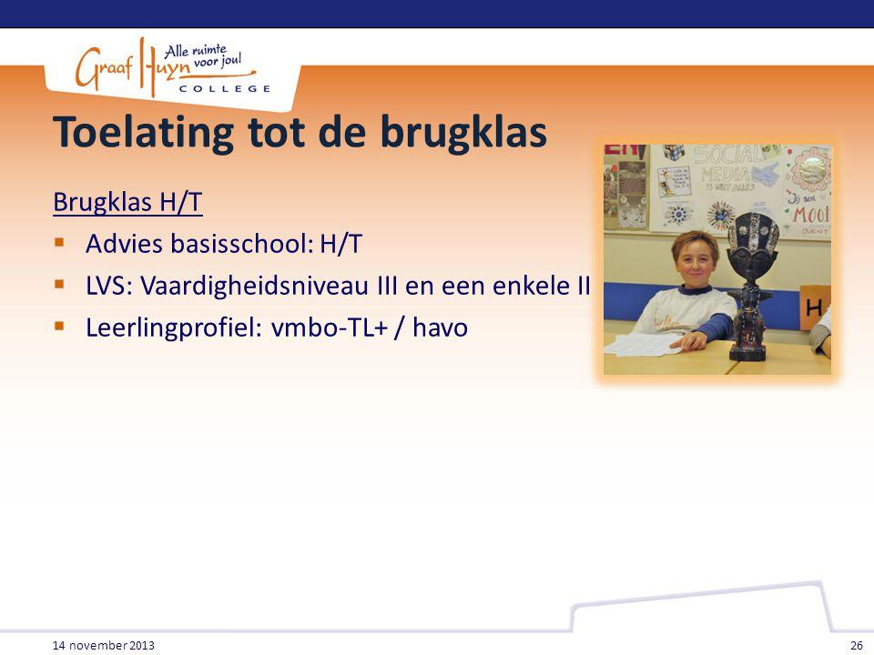 Toelating tot de brugklas Brugklas H/T  Advies basisschool: H/T  LVS: Vaardigheidsniveau III en een enkele II  Leerlingprofiel: vmbo-TL+ / havo 14