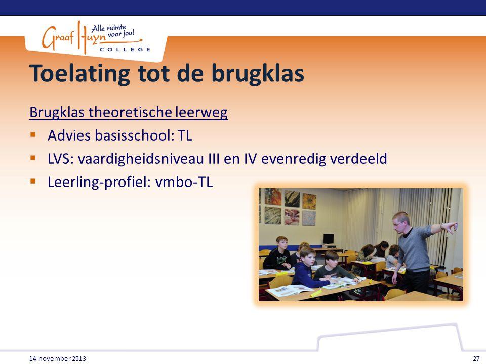 Toelating tot de brugklas Brugklas theoretische leerweg  Advies basisschool: TL  LVS: vaardigheidsniveau III en IV evenredig verdeeld  Leerling-pro