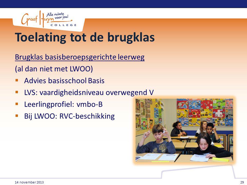 Toelating tot de brugklas Brugklas basisberoepsgerichte leerweg (al dan niet met LWOO)  Advies basisschool Basis  LVS: vaardigheidsniveau overwegend