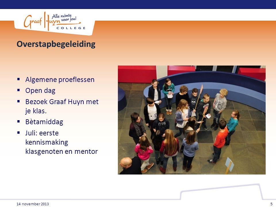 Overstapbegeleiding  Algemene proeflessen  Open dag  Bezoek Graaf Huyn met je klas.  Bètamiddag  Juli: eerste kennismaking klasgenoten en mentor