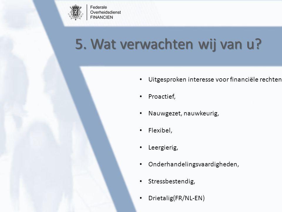 5. Wat verwachten wij van u? Uitgesproken interesse voor financiële rechten, Proactief, Nauwgezet, nauwkeurig, Flexibel, Leergierig, Onderhandelingsva