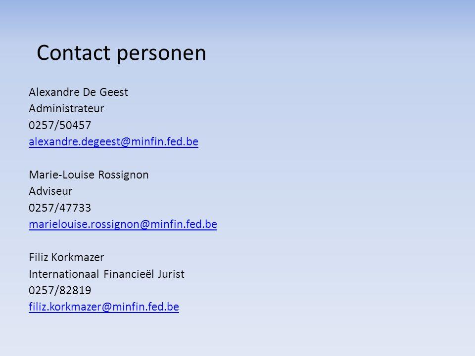 Contact personen Alexandre De Geest Administrateur 0257/50457 alexandre.degeest@minfin.fed.be Marie-Louise Rossignon Adviseur 0257/47733 marielouise.r