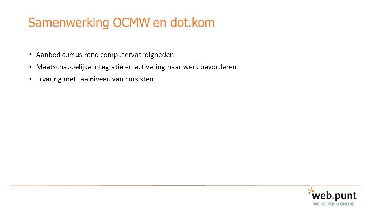 Samenwerking OCMW en dot.kom Aanbod cursus rond computervaardigheden Maatschappelijke integratie en activering naar werk bevorderen Ervaring met taaln
