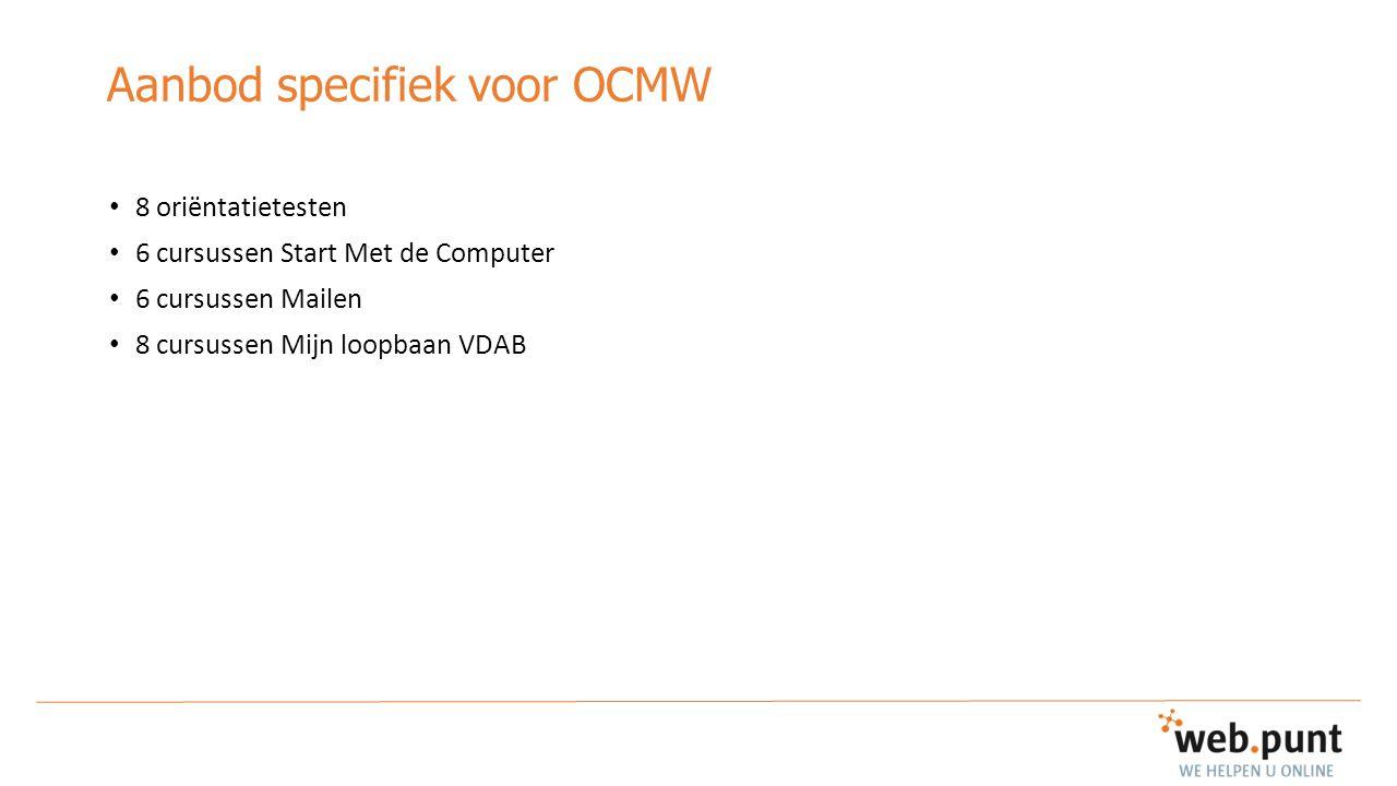 Aanbod specifiek voor OCMW 8 oriëntatietesten 6 cursussen Start Met de Computer 6 cursussen Mailen 8 cursussen Mijn loopbaan VDAB