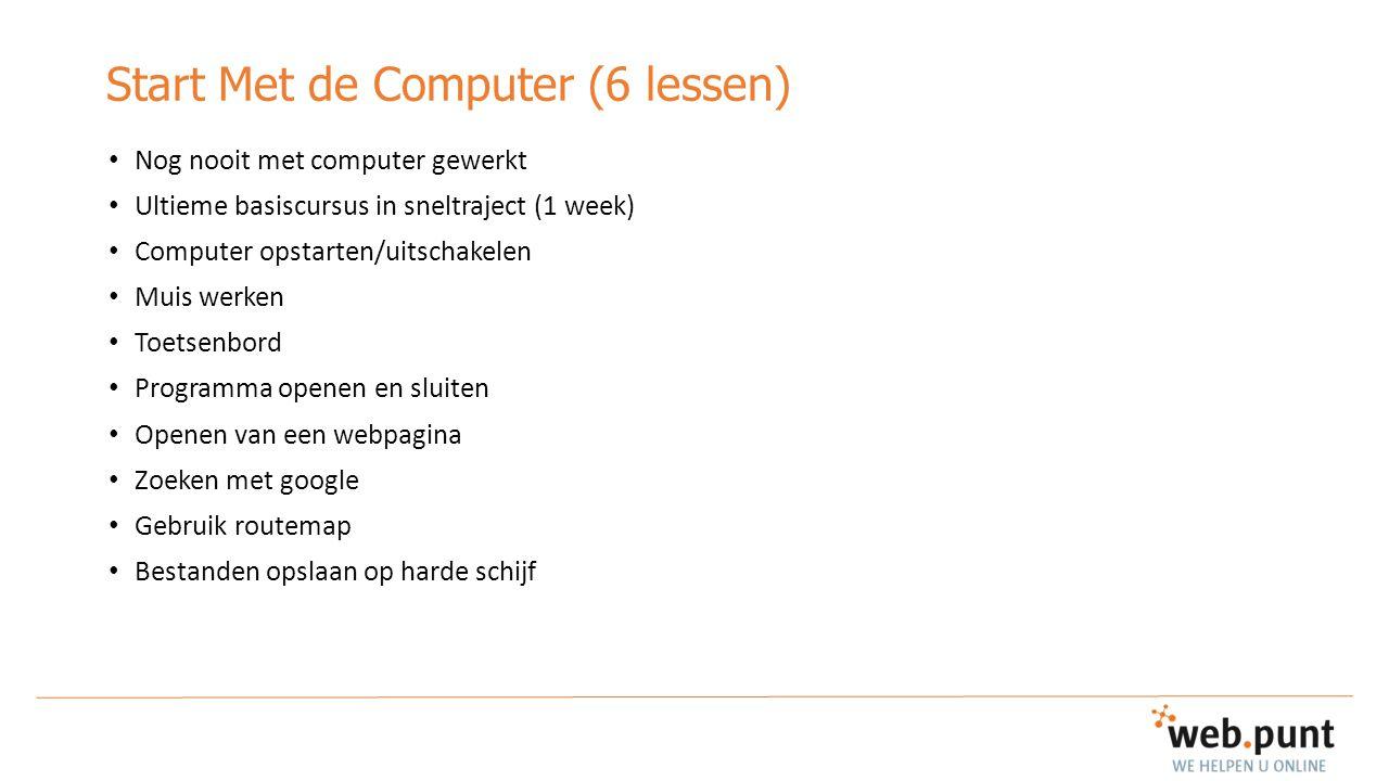 Start Met de Computer (6 lessen) Nog nooit met computer gewerkt Ultieme basiscursus in sneltraject (1 week) Computer opstarten/uitschakelen Muis werke