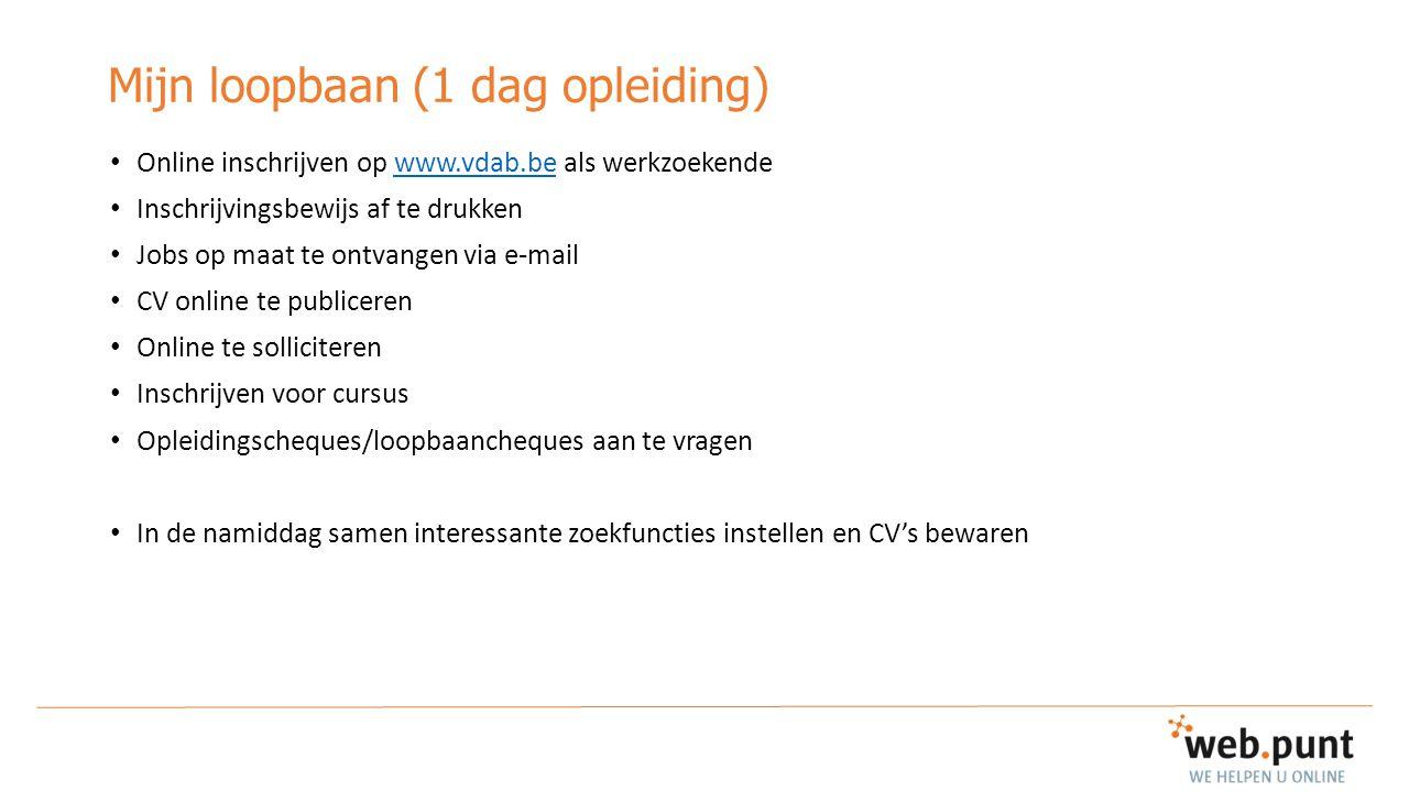 Mijn loopbaan (1 dag opleiding) Online inschrijven op www.vdab.be als werkzoekendewww.vdab.be Inschrijvingsbewijs af te drukken Jobs op maat te ontvan