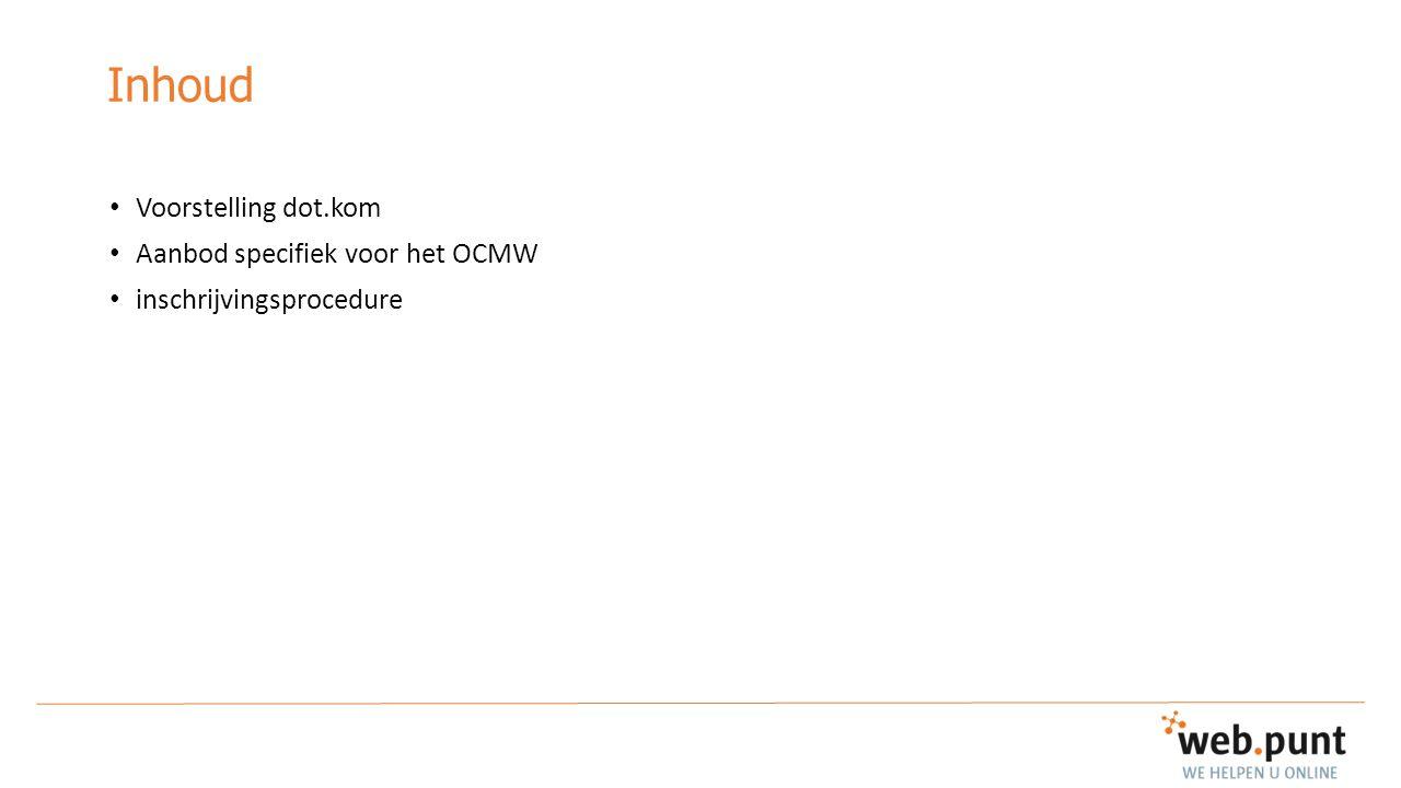 Inhoud Voorstelling dot.kom Aanbod specifiek voor het OCMW inschrijvingsprocedure