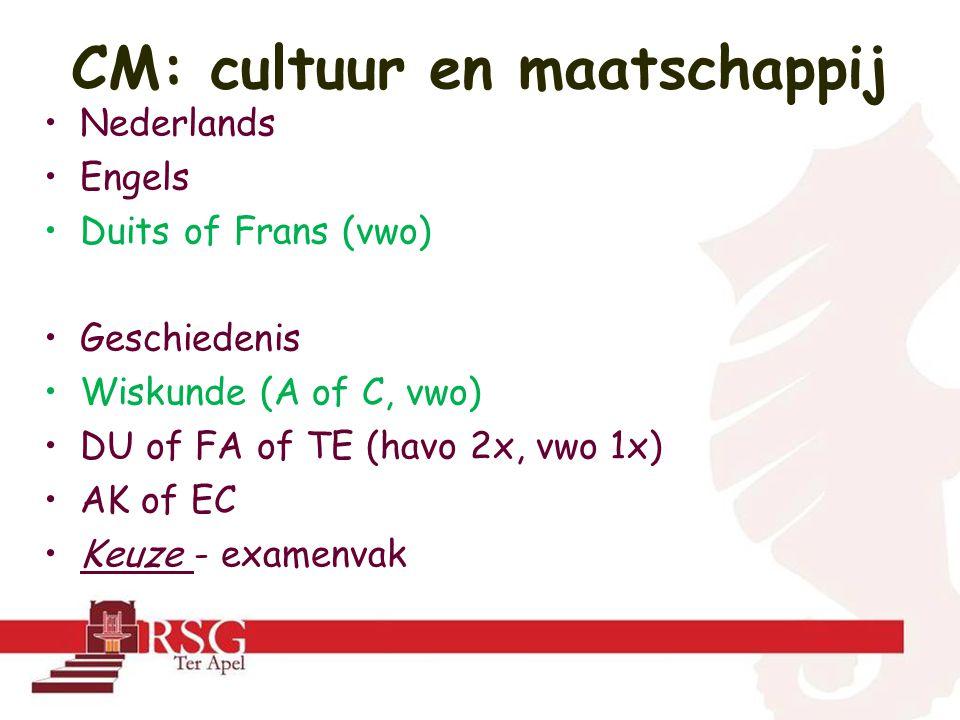 Nederlands Engels Duits of Frans (vwo) Geschiedenis Wiskunde (A of C, vwo) DU of FA of TE (havo 2x, vwo 1x) AK of EC Keuze - examenvak CM: cultuur en maatschappij