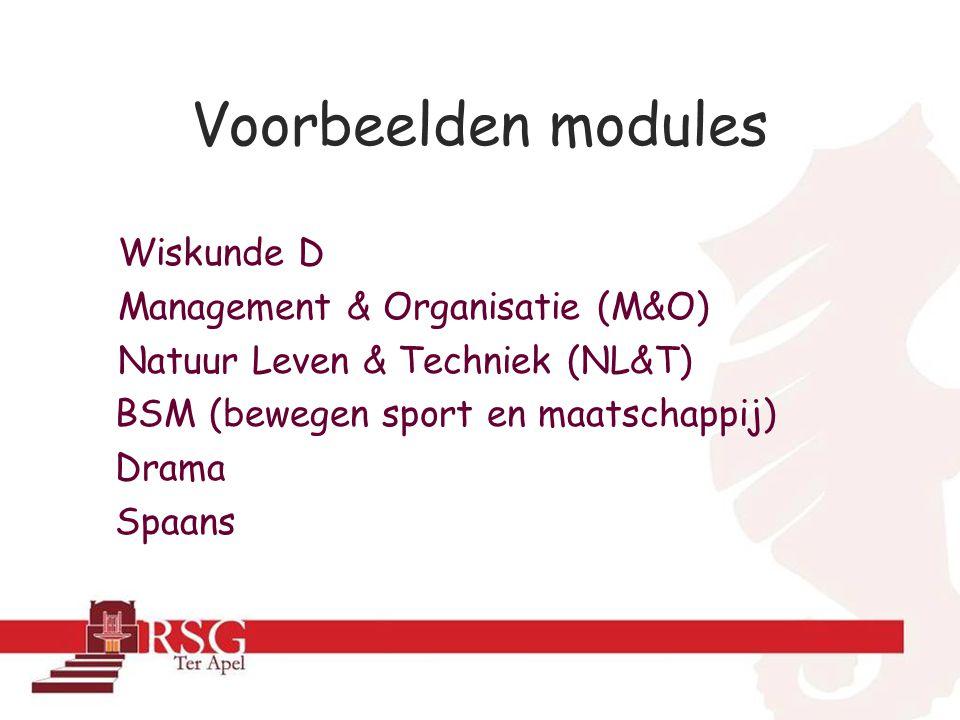 Voorbeelden modules Wiskunde D Management & Organisatie (M&O) Natuur Leven & Techniek (NL&T) BSM (bewegen sport en maatschappij) Drama Spaans