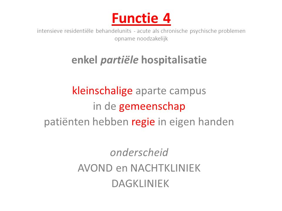 Functie 4 intensieve residentiële behandelunits - acute als chronische psychische problemen opname noodzakelijk enkel partiële hospitalisatie kleinsch