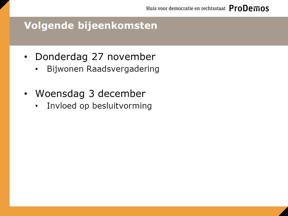 Volgende bijeenkomsten Donderdag 27 november Bijwonen Raadsvergadering Woensdag 3 december Invloed op besluitvorming