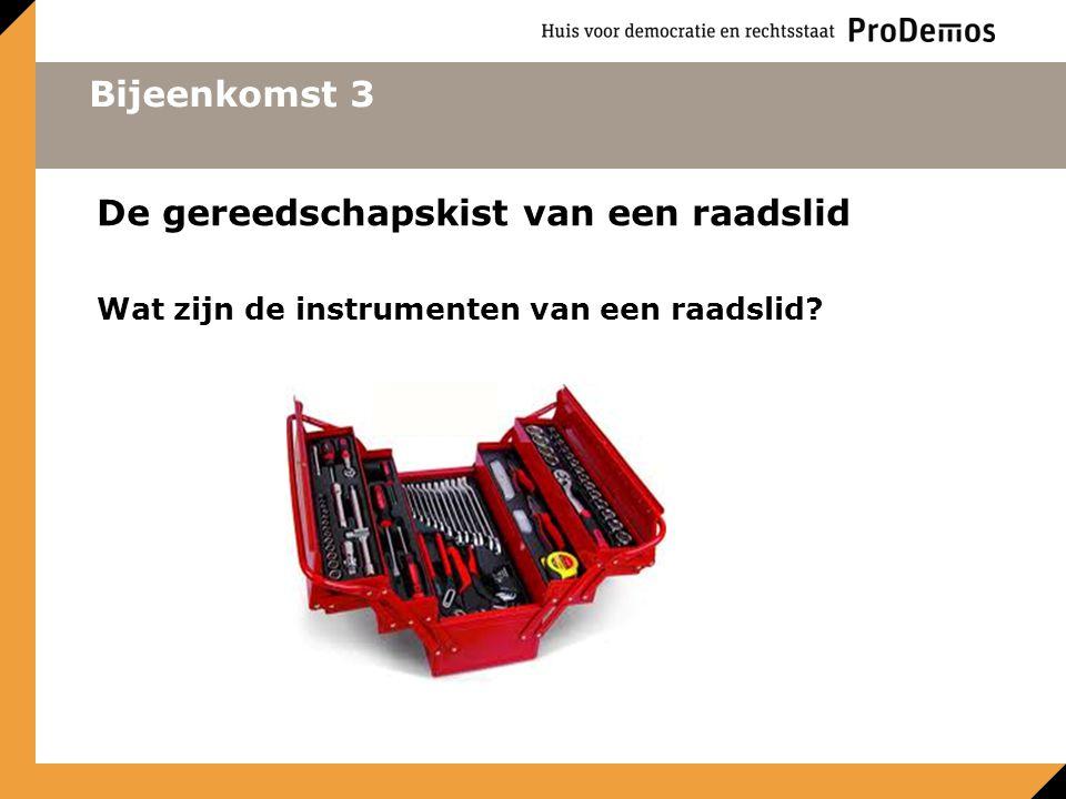 Bijeenkomst 3 De gereedschapskist van een raadslid Wat zijn de instrumenten van een raadslid?