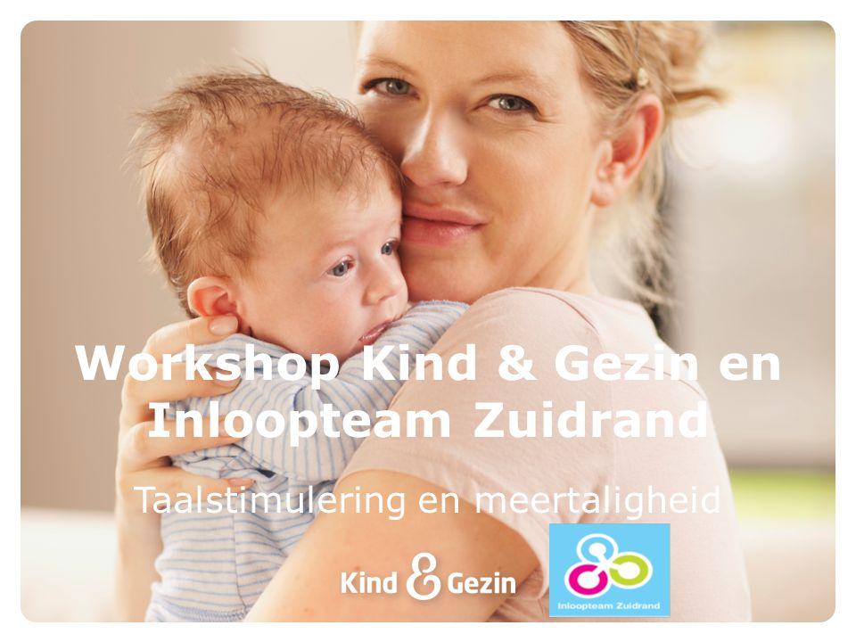 Taalstimulering en meertaligheid Workshop Kind & Gezin en Inloopteam Zuidrand