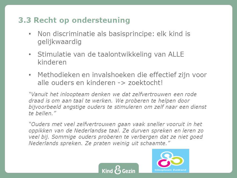 Non discriminatie als basisprincipe: elk kind is gelijkwaardig Stimulatie van de taalontwikkeling van ALLE kinderen Methodieken en invalshoeken die ef