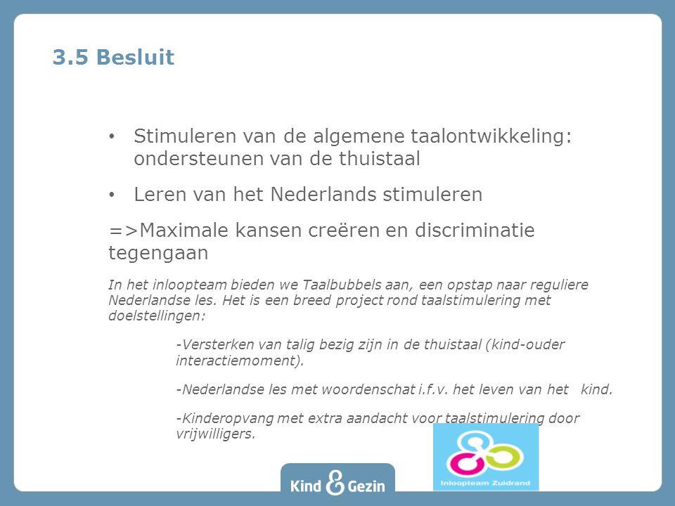 Stimuleren van de algemene taalontwikkeling: ondersteunen van de thuistaal Leren van het Nederlands stimuleren =>Maximale kansen creëren en discrimina