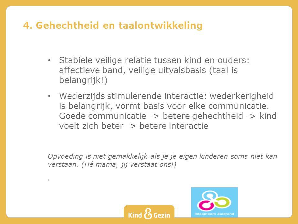 Stabiele veilige relatie tussen kind en ouders: affectieve band, veilige uitvalsbasis (taal is belangrijk!) Wederzijds stimulerende interactie: wederk