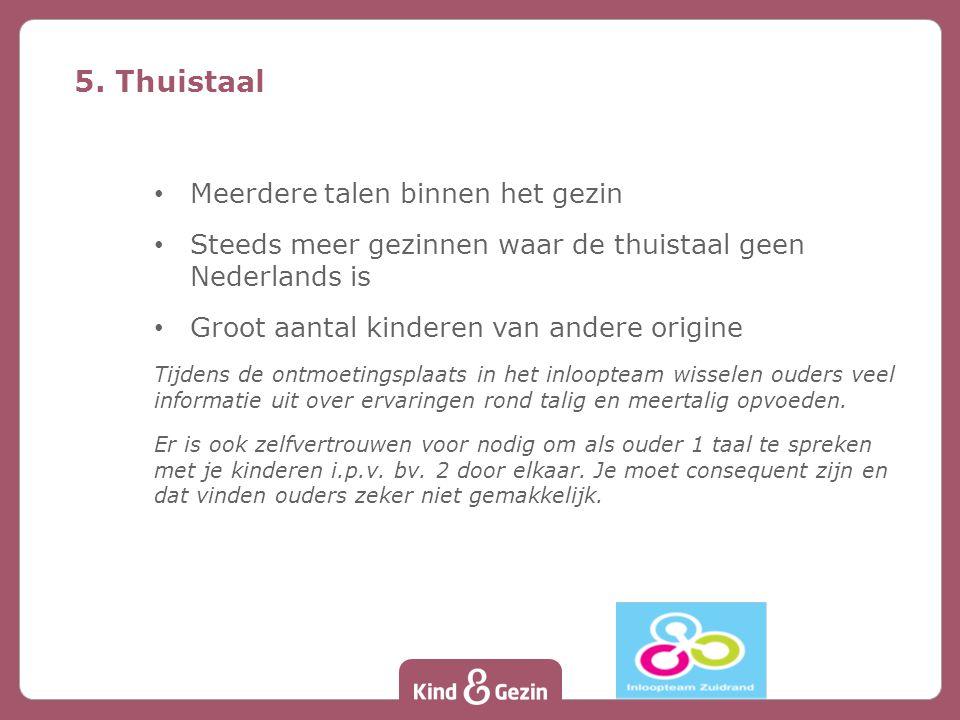 Meerdere talen binnen het gezin Steeds meer gezinnen waar de thuistaal geen Nederlands is Groot aantal kinderen van andere origine Tijdens de ontmoeti