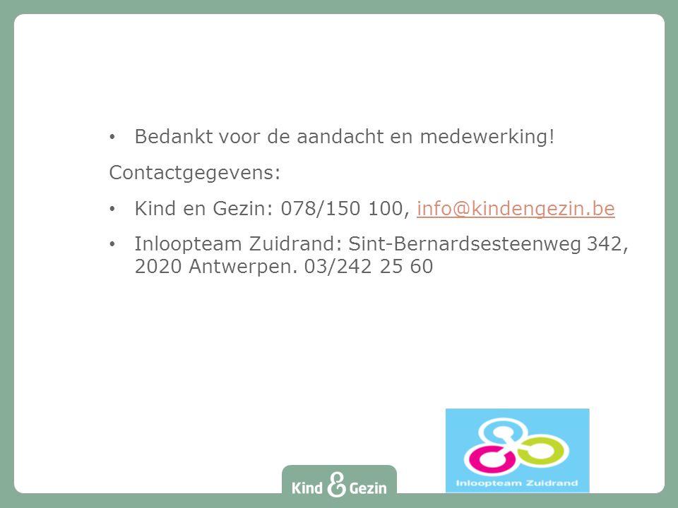 Bedankt voor de aandacht en medewerking! Contactgegevens: Kind en Gezin: 078/150 100, info@kindengezin.beinfo@kindengezin.be Inloopteam Zuidrand: Sint