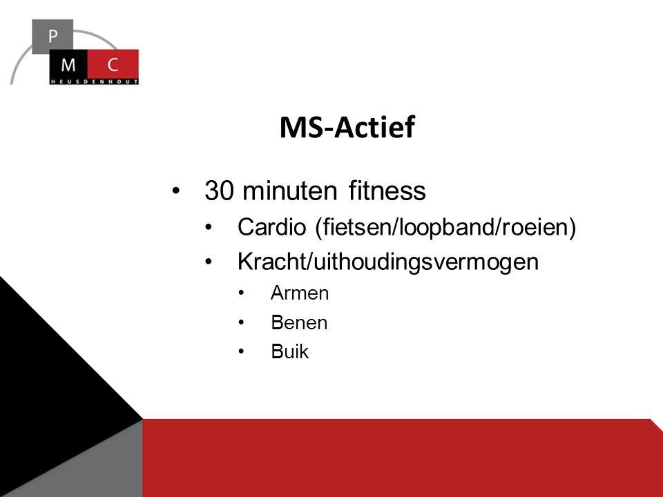 30 minuten fitness Cardio (fietsen/loopband/roeien) Kracht/uithoudingsvermogen Armen Benen Buik MS-Actief
