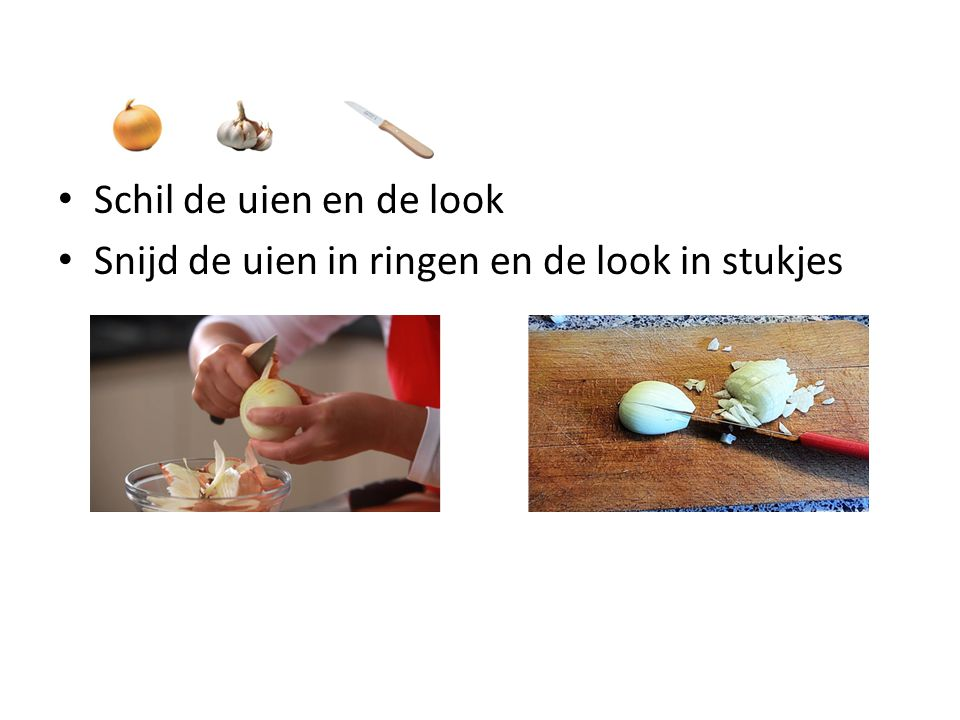 Schil de uien en de look Snijd de uien in ringen en de look in stukjes