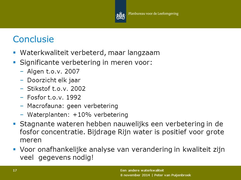 Conclusie  Waterkwaliteit verbeterd, maar langzaam  Significante verbetering in meren voor: –Algen t.o.v.
