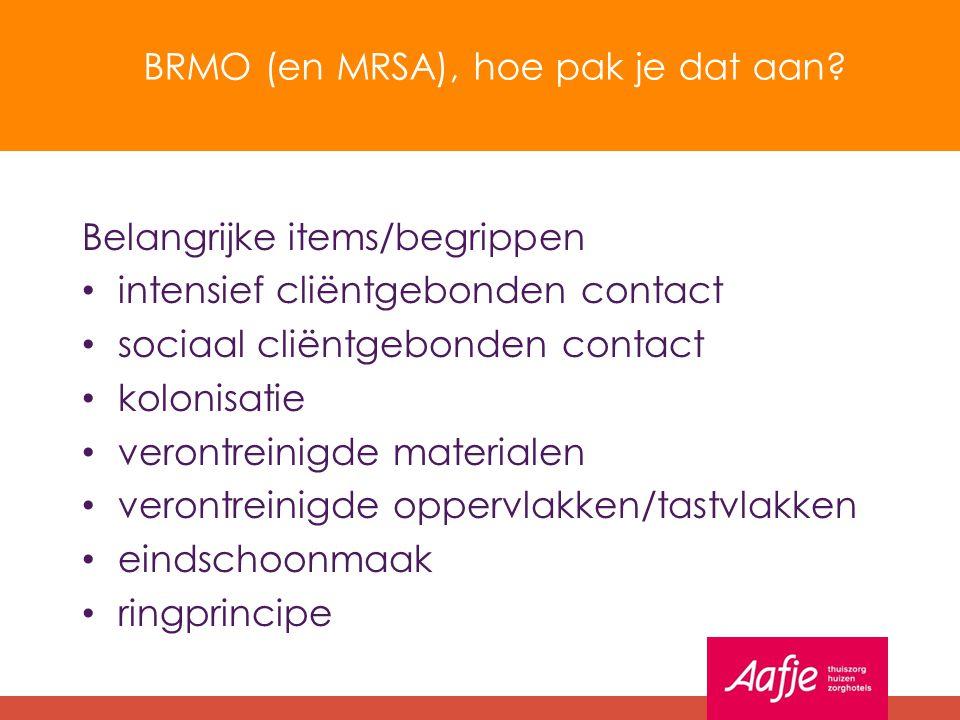 BRMO (en MRSA), hoe pak je dat aan? Belangrijke items/begrippen intensief cliëntgebonden contact sociaal cliëntgebonden contact kolonisatie verontrein