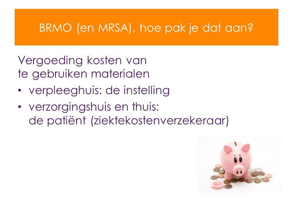 BRMO (en MRSA), hoe pak je dat aan? Vergoeding kosten van te gebruiken materialen verpleeghuis: de instelling verzorgingshuis en thuis: de patiënt (zi